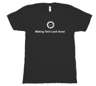 Making Tech Look Good Tee Shirt